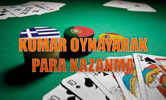 kumar oynayarak para kazanma, Kumardan para kazanmak, Kumar oyunlarından para kazanmak